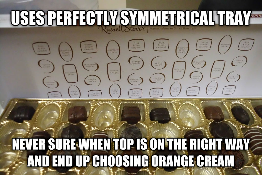 Scumbag Russell Stover uses perfectly symmetrical tray never sure when top is on the right way and end up choosing orange cream , made with livememe meme maker