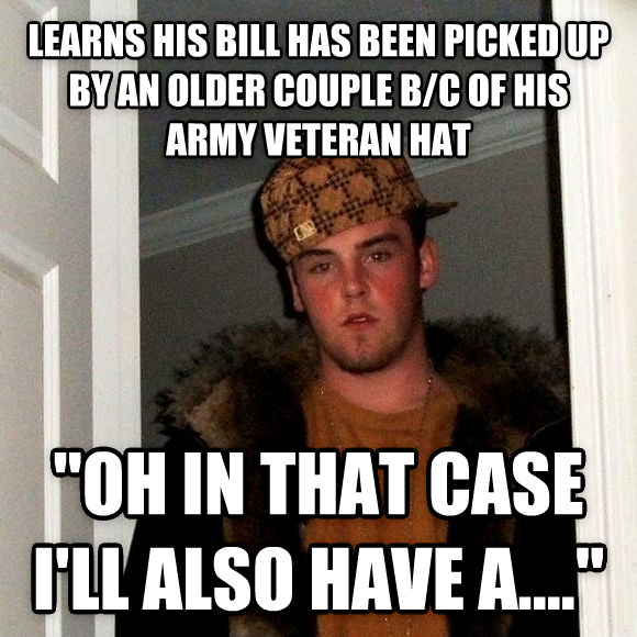 Scumbag Steve learns his bill has been picked up by an older couple b/c of his army veteran hat  oh in that case i ll also have a....  , made with livememe meme generator