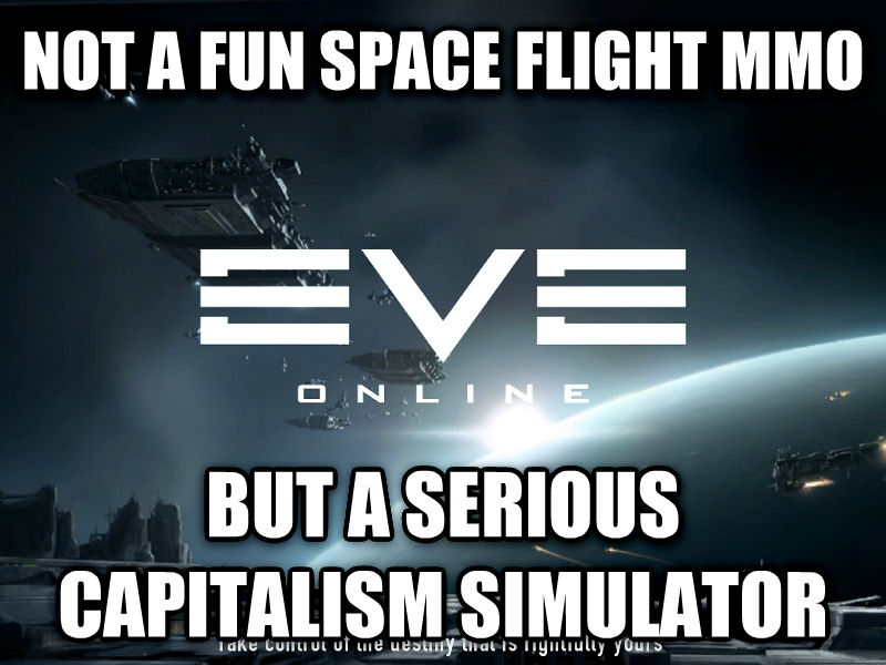 Eve Online not a fun space flight mmo but a serious capitalism simulator , made with livememe meme maker