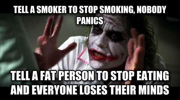 Joker Mind Loss tell a smoker to stop smoking, nobody panics tell a fat person to stop eating and everyone loses their minds , made with livememe meme generator