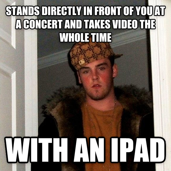 Scumbag Steve stands directly in front of you at a concert and takes video the whole time with an ipad  , made with livememe meme maker
