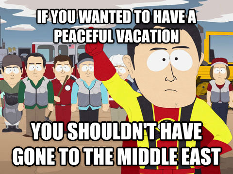 Captain Hindsight if you wanted to have a peaceful vacation you shouldn t have gone to the middle east , made with livememe meme generator