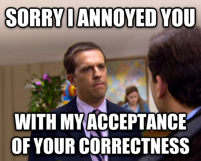 Sorry I Annoyed You With My Friendship sorry i annoyed you with my acceptance of your correctness , made with livememe meme generator