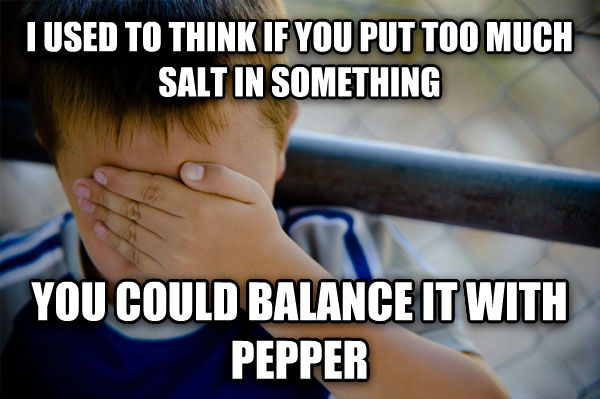 Confession Kid i used to think if you put too much salt in something you could balance it with pepper , made with livememe meme creator