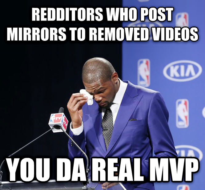 You Da Real MVP. redditors who post mirrors to removed videos you da real mvp , made with livememe meme generator