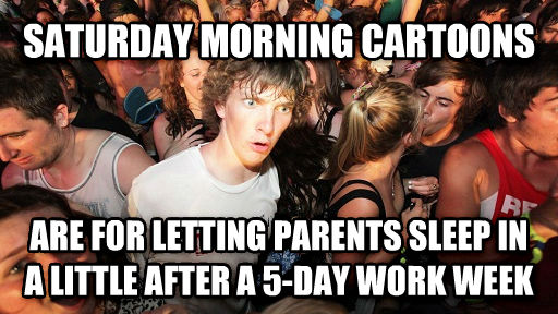 Sudden Clarity Clarence saturday morning cartoons are for letting parents sleep in a little after a 5-day work week , made with livememe meme creator