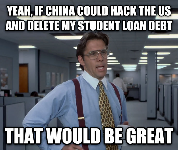 Office Space Lumbergh yeah, if china could hack the us and delete my student loan debt that would be great , made with livememe meme creator