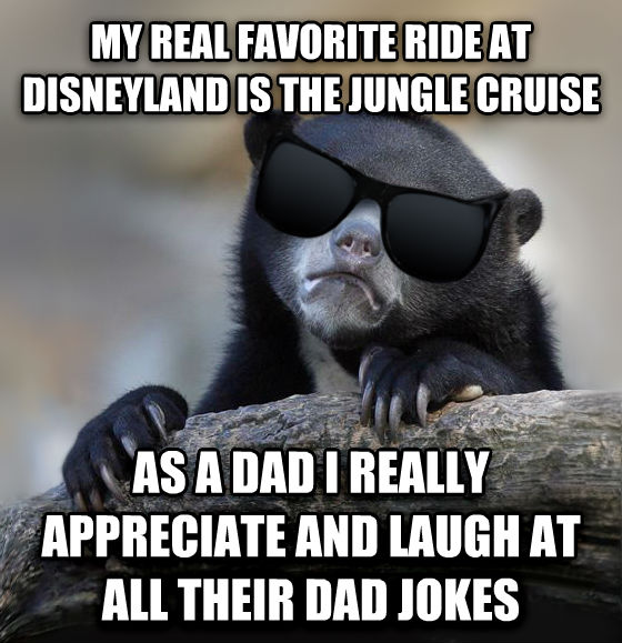 Confession Bear With Sunglasses my real favorite ride at disneyland is the jungle cruise as a dad i really appreciate and laugh at all their dad jokes , made with livememe meme creator