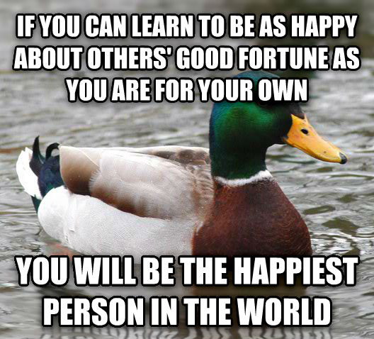 Actual Advice Mallard if you can learn to be as happy about others  good fortune as you are for your own you will be the happiest person in the world , made with livememe meme maker