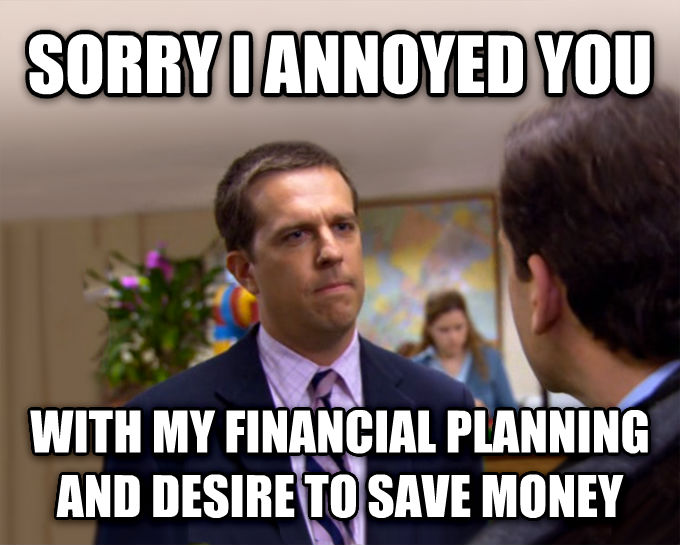 Sorry I Annoyed You With My Friendship sorry i annoyed you with my financial planning and desire to save money , made with livememe meme creator