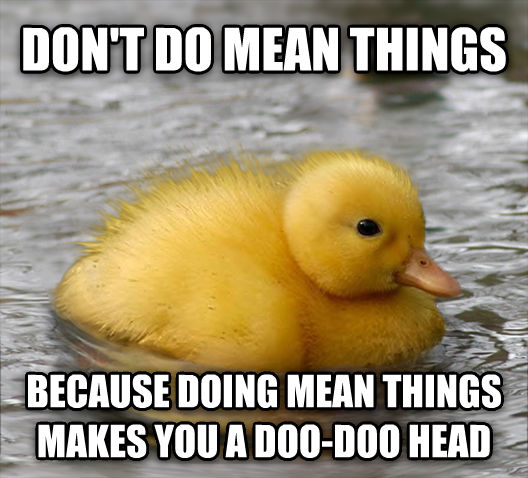 Baby Advice Mallard don t do mean things  because doing mean things makes you a doo-doo head  , made with livememe meme generator