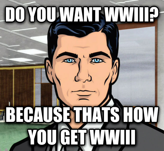 Archer Ants do you want wwiii? because thats how you get wwiii , made with livememe meme creator