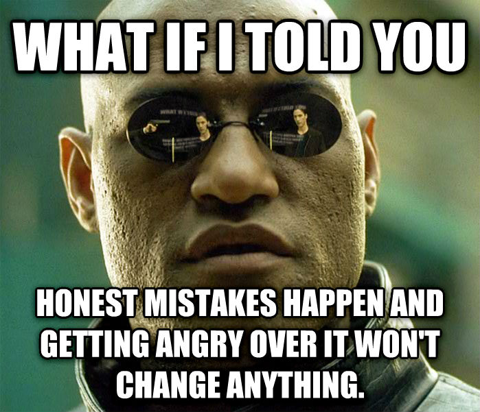 Matrix Morpheus what if i told you honest mistakes happen and getting angry over it won t change anything. , made with livememe meme creator