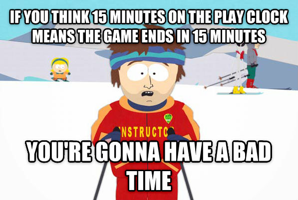 Super Cool Ski Instructor if you think 15 minutes on the play clock means the game ends in 15 minutes you re gonna have a bad time , made with livememe meme creator