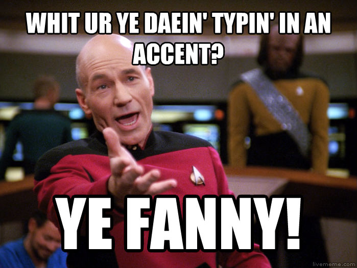 Annoyed Picard 1080p whit ur ye daein  typin  in an accent? ye fanny! , made with livememe meme creator