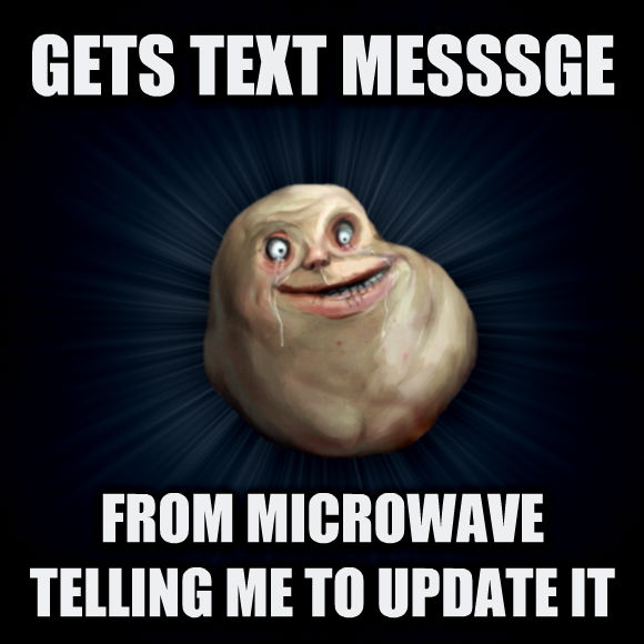 Forever Alone gets text messsge from microwave telling me to update it  , made with livememe meme generator