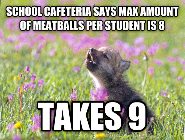 Baby Insanity Wolf school cafeteria says max amount of meatbells per student is 8 takes 9 , made with livememe meme maker