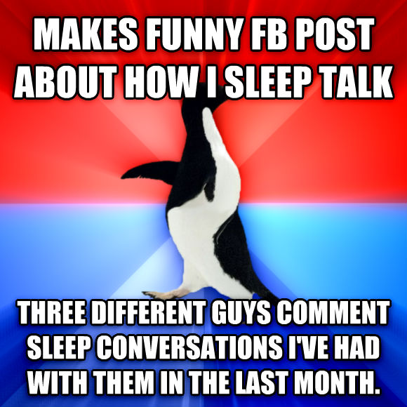 Socially Awesome Awkward Penguin makes funny fb post about how i sleep talk three different guys comment sleep conversations i ve had with them in the last month.  , made with livememe meme creator