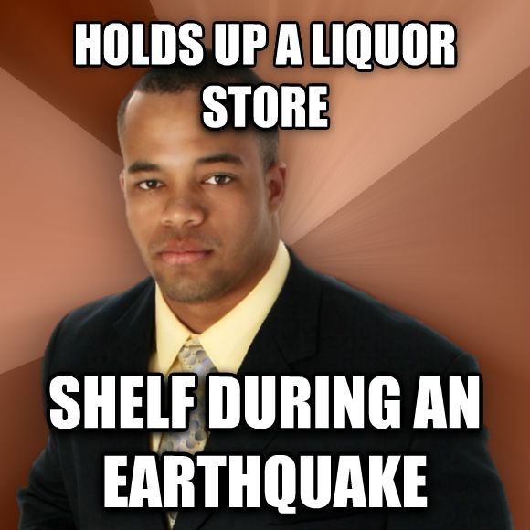 Successful Black Man holds up a liquor store shelf during an earthquake  , made with livememe meme creator