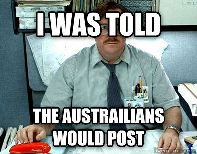 Milton i was told the austrailians would post , made with livememe meme maker