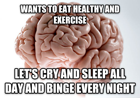 Scumbag Brain wants to eat healthy and exercise let s cry and sleep all day and binge every night , made with livememe meme generator