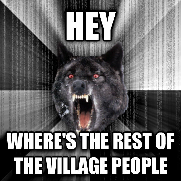Insanity Wolf hey where s the rest of the village people  , made with livememe meme creator