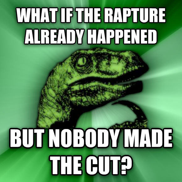 Philosoraptor what if the rapture already happened but nobody made the cut?  , made with livememe meme creator