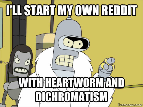 Dichromatic Blackjack Bender i ll start my own reddit with heartworm and dichromatism , made with livememe meme generator