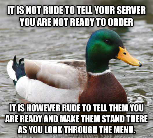 Actual Advice Mallard it is not rude to tell your server you are not ready to order it is however rude to tell them you are ready and make them stand there as you look through the menu. , made with livememe meme creator