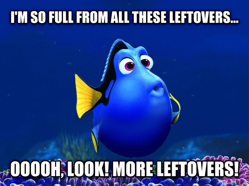 Fat Dory i m so full from all these leftovers... ooooh, look! more leftovers! , made with livememe meme creator