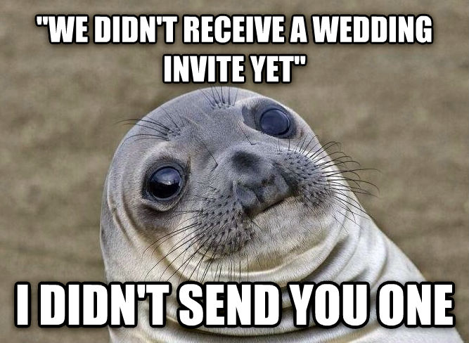 Uncomfortable Situation Seal  we didn t receive a wedding invite yet  i didn t send you one , made with livememe meme generator