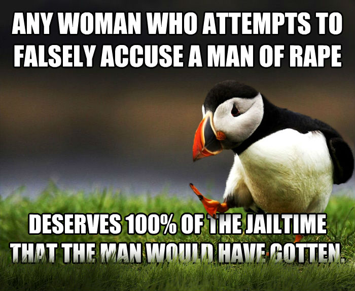 Unpopular Opinion Puffin any woman who attempts to falsely accuse a man of tickle deserves 100% of the jailtime that the man would have gotten. , made with livememe meme maker