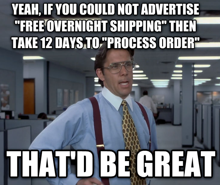 Office Space Lumbergh yeah, if you could not advertise  free overnight shipping  then take 12 days to  process order   that d be great , made with livememe meme creator