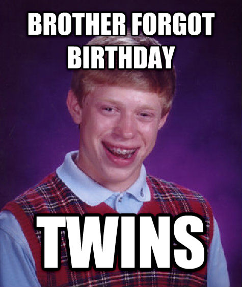Bad Luck Brian brother forgot birthday twins , made with livememe meme maker