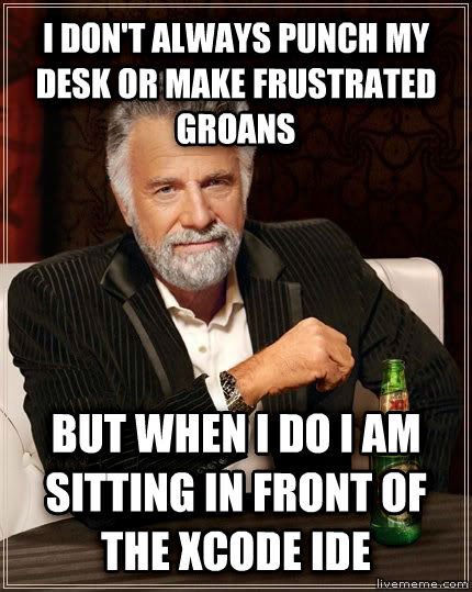 The Most Interesting Man in the World i don t always punch my desk or make frustrated groans  but when i do i am sitting in front of the xcode ide  , made with livememe meme generator