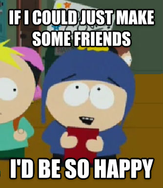 Craig Would Be So Happy if i could just make some friends i d be so happy , made with livememe meme maker