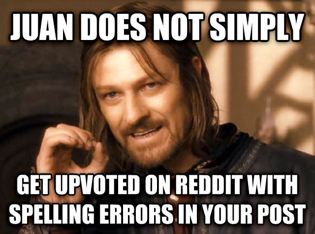 One Does Not Simply juan does not simply get upvoted on reddit with spelling errors in your post , made with livememe meme maker