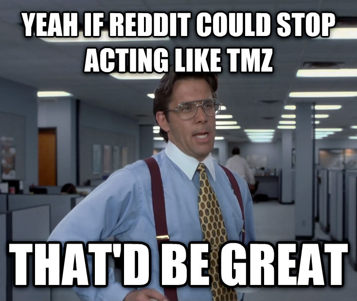 Office Space Lumbergh yeah if reddit could stop acting like tmz that d be great , made with livememe meme creator