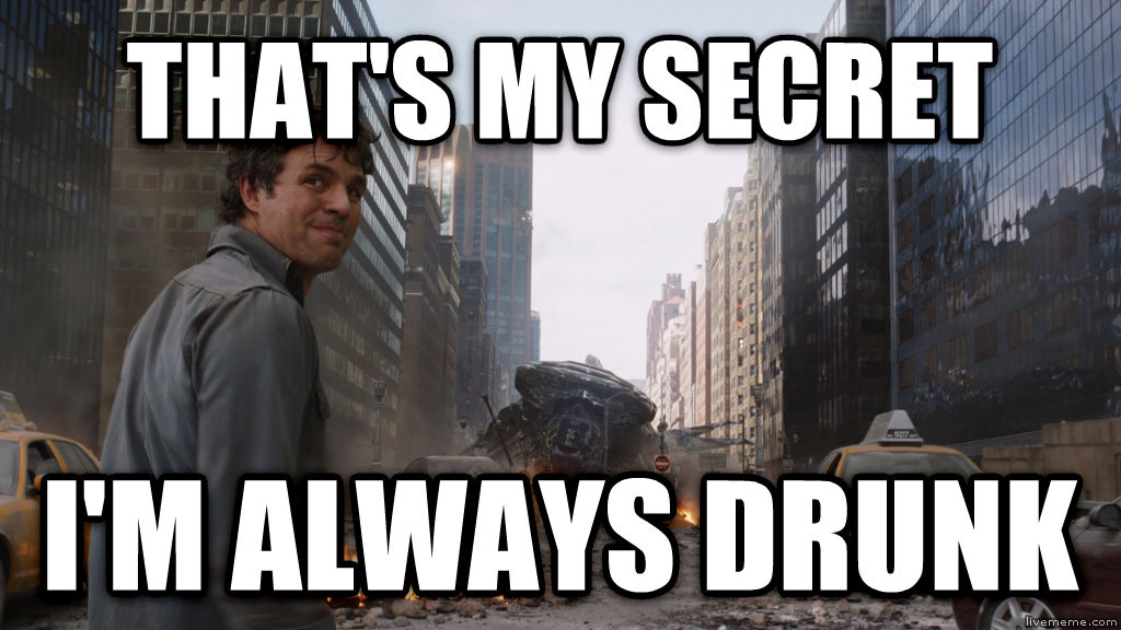 Ruffalo, that s my secert. that s my secret i m always drunk , made with livememe meme generator