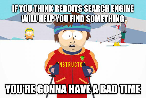 Super Cool Ski Instructor if you think reddits search engine will help you find something you re gonna have a bad time , made with livememe meme creator
