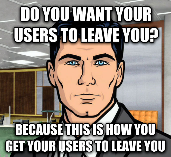 Archer Ants do you want your users to leave you? because this is how you get your users to leave you , made with livememe meme maker