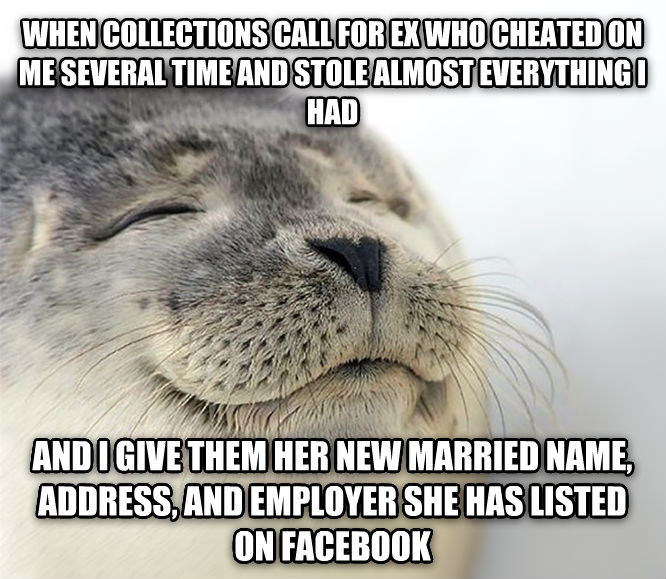 Seal of Approval when collections call for ex who cheated on me several time and stole almost everything i had and i give them her new married name, address, and employer she has listed on facebook , made with livememe meme maker