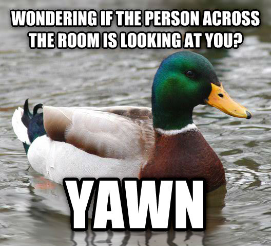 Actual Advice Mallard wondering if the person across the room is looking at you? yawn , made with livememe meme creator
