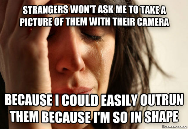 First World Problems strangers won t ask me to take a picture of them with their camera because i could easily outrun them because i m so in shape , made with livememe meme generator
