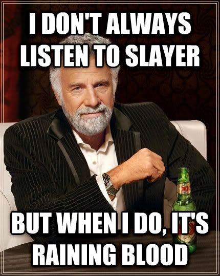 The Most Interesting Man in the World i don t always listen to slayer but when i do, it s raining blood , made with livememe meme maker