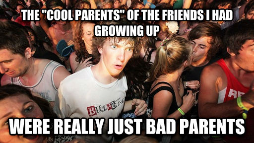 Sudden Clarity Clarence the  cool parents  of the friends i had growing up were really just bad parents , made with livememe meme maker
