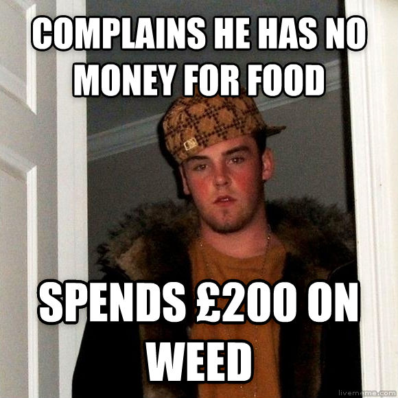 Scumbag Steve complains he has no money for food spends   200 on wood , made with livememe meme generator
