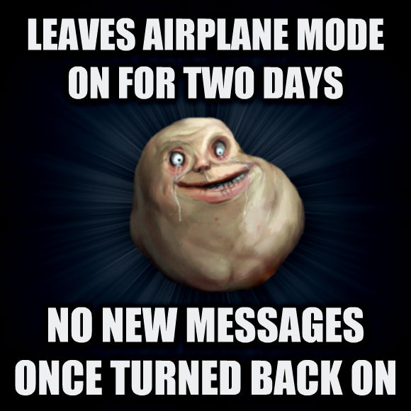 Forever Alone leaves airplane mode on for two days no new messages once turned back on  , made with livememe meme maker