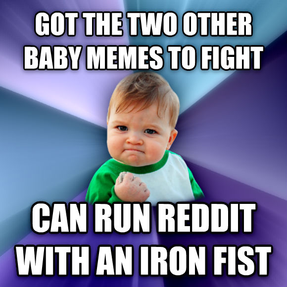 Success Kid got the two other baby memes to fight can run reddit with an iron fist  , made with livememe meme generator
