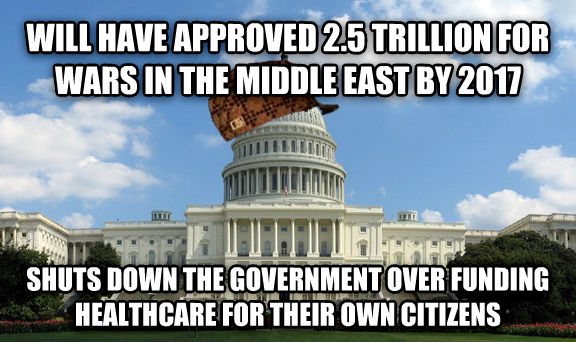 Scumbag Congress will have approved 2.5 trillion for wars in the middle east by 2017 shuts down the government over funding healthcare for their own citizens , made with livememe meme creator